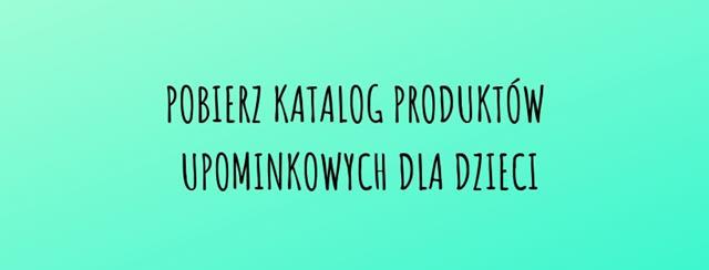 Katalog produktów upominkowych dla dzieci